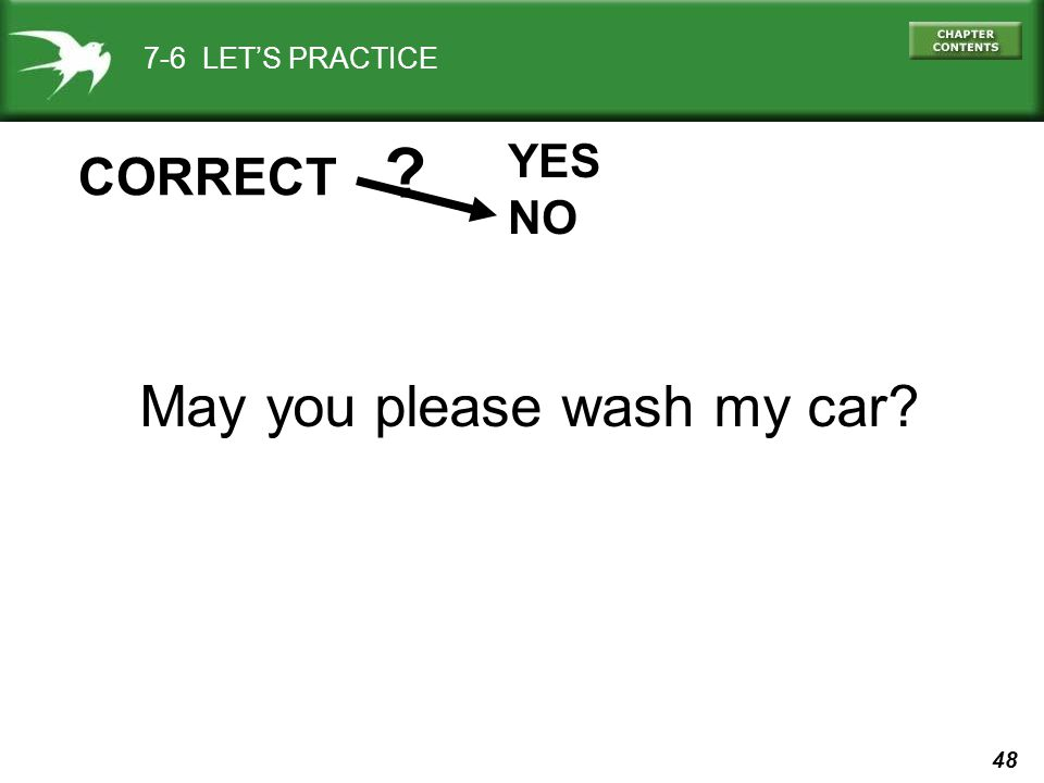 48 7-6 LET'S PRACTICE YES NO ? CORRECT May you please wash my car?