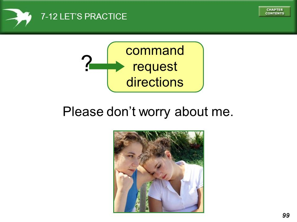 99 7-12 LET'S PRACTICE command request directions Please don't worry about me. ?