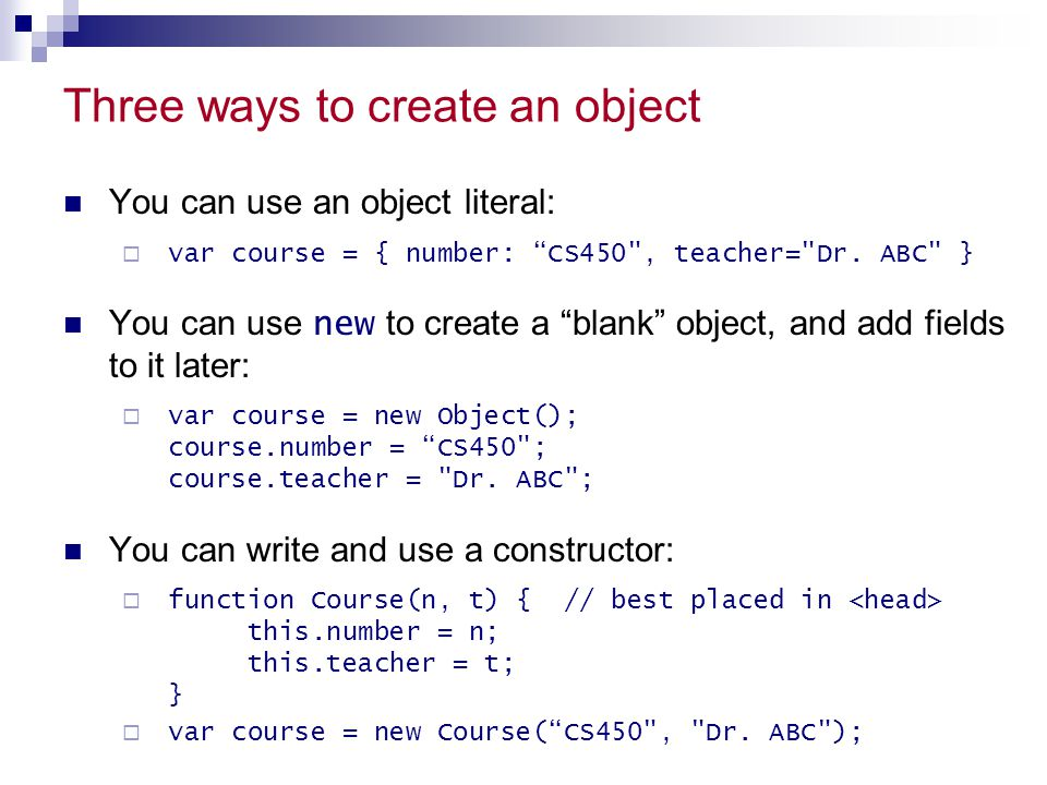 """Three ways to create an object You can use an object literal:  var course = { number: """"CS450"""