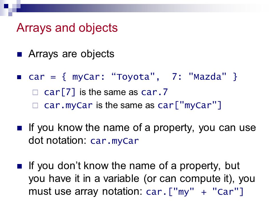 "Arrays and objects Arrays are objects car = { myCar: ""Toyota"