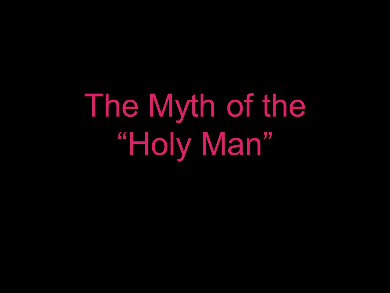 The Myth of the Holy Man