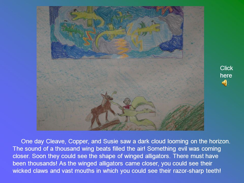 One day Cleave, Copper, and Susie saw a dark cloud looming on the horizon.