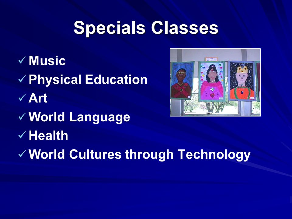Specials Classes Music Physical Education Art World Language Health World Cultures through Technology