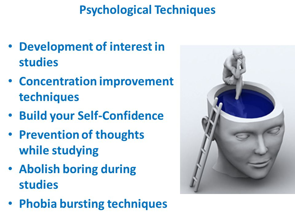 Development of interest in studies Concentration improvement techniques Build your Self-Confidence Prevention of thoughts while studying Abolish boring during studies Phobia bursting techniques Psychological Techniques
