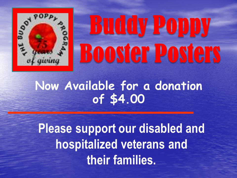 Buddy Poppy Booster Posters Now Available for a donation of $4.00 Please support our disabled and hospitalized veterans and their families.
