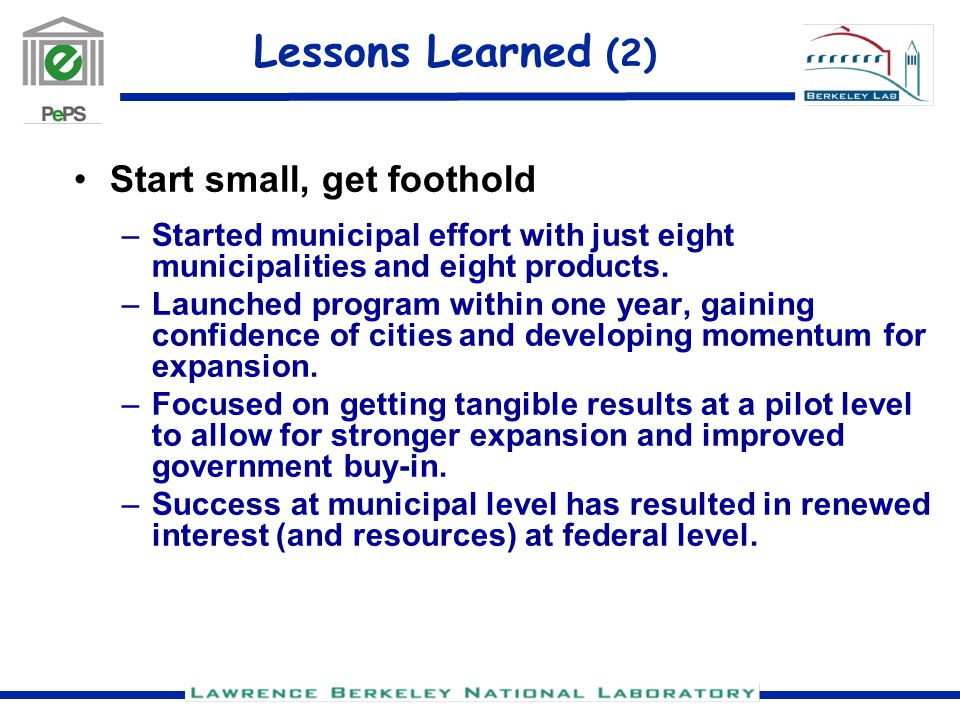 Lessons Learned (2) Start small, get foothold –Started municipal effort with just eight municipalities and eight products.