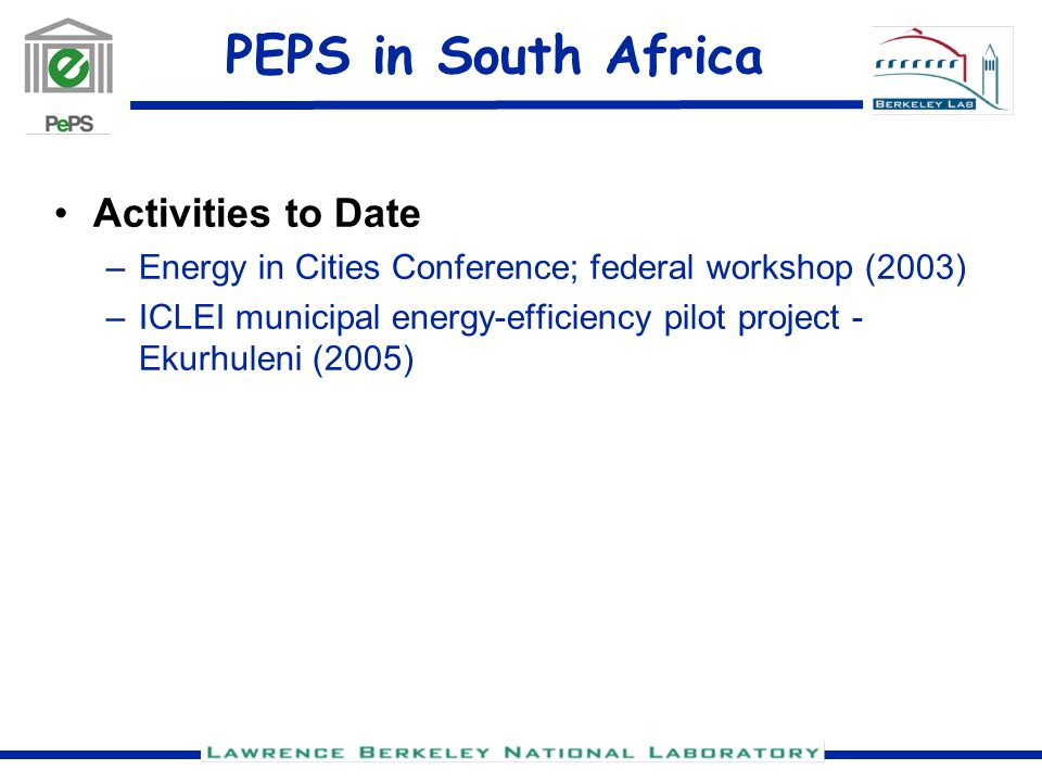PEPS in South Africa Activities to Date –Energy in Cities Conference; federal workshop (2003) –ICLEI municipal energy-efficiency pilot project - Ekurhuleni (2005)
