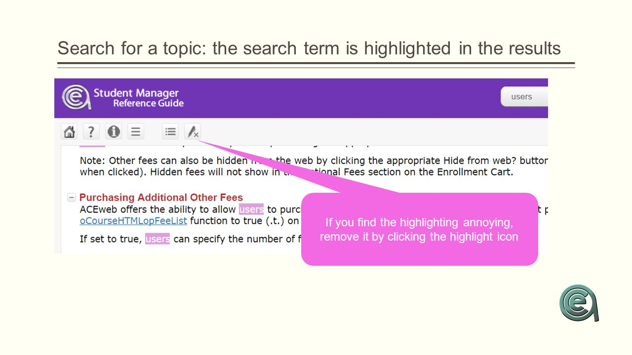 Search for a topic: the search term is highlighted in the results If you find the highlighting annoying, remove it by clicking the highlight icon