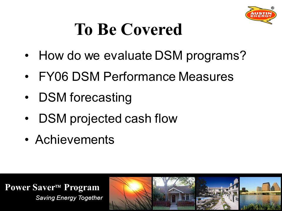 Saving Energy Together Power Saver TM Program How do we evaluate DSM programs.