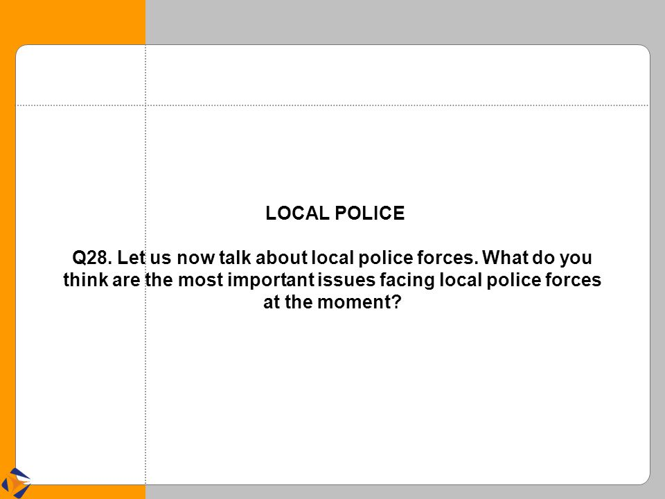 LOCAL POLICE Q28. Let us now talk about local police forces.