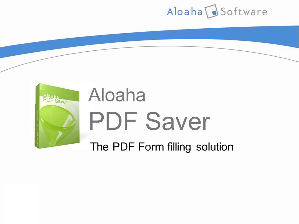 Aloaha PDF Saver The PDF Form filling solution