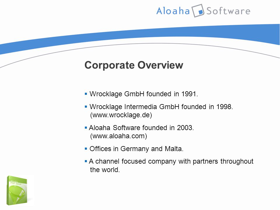 Corporate Overview  Wrocklage GmbH founded in 1991.  Wrocklage Intermedia GmbH founded in 1998. (www.wrocklage.de)  Aloaha Software founded in 2003