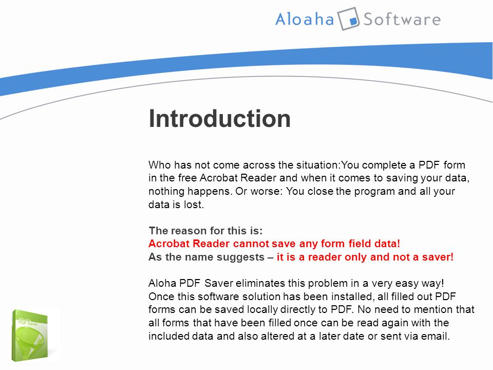 Introduction Who has not come across the situation:You complete a PDF form in the free Acrobat Reader and when it comes to saving your data, nothing happens.