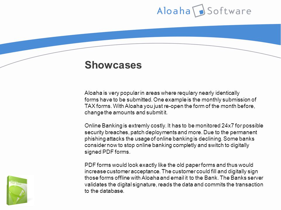 Showcases Aloaha is very popular in areas where requlary nearly identically forms have to be submitted.