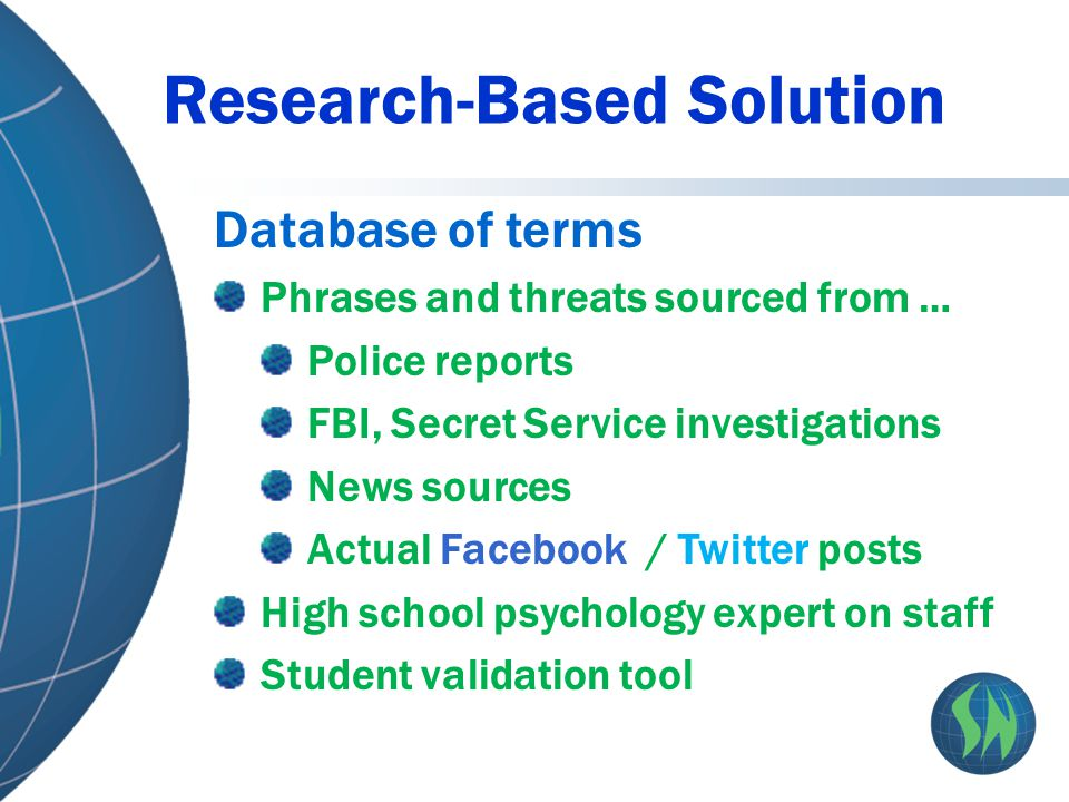 Research-Based Solution Database of terms Phrases and threats sourced from … Police reports FBI, Secret Service investigations News sources Actual Fac