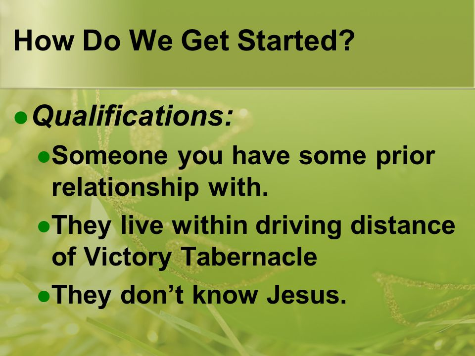 How Do We Get Started. Qualifications: Someone you have some prior relationship with.