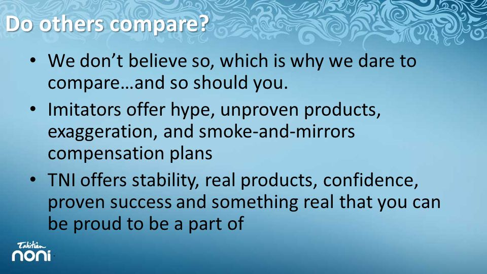 Do others compare. We don't believe so, which is why we dare to compare…and so should you.