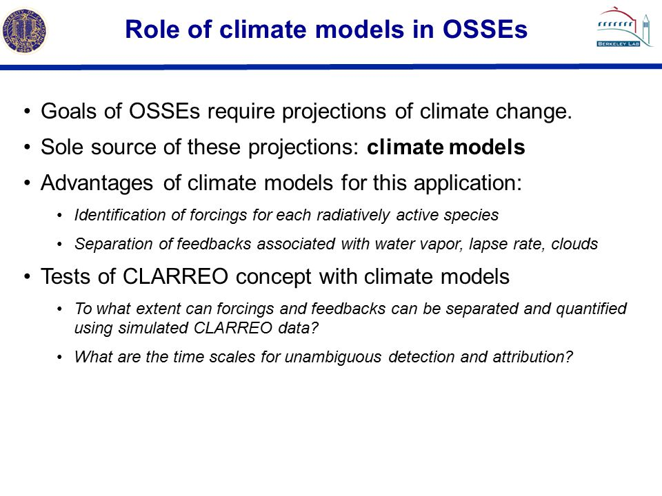 Role of climate models in OSSEs Goals of OSSEs require projections of climate change.