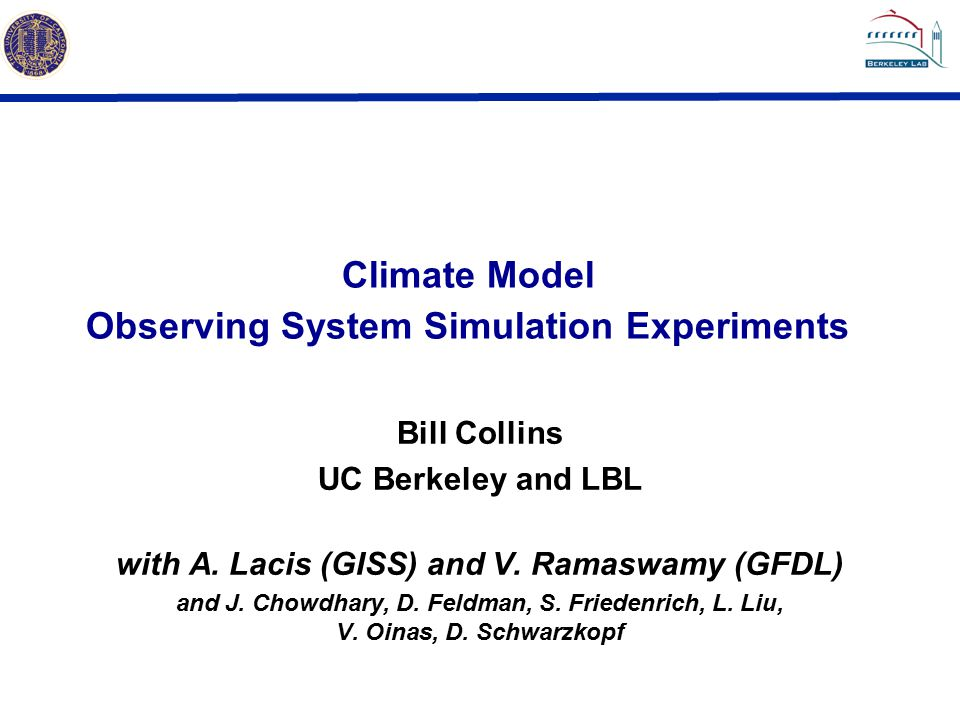 Climate Model Observing System Simulation Experiments Bill Collins UC Berkeley and LBL with A.