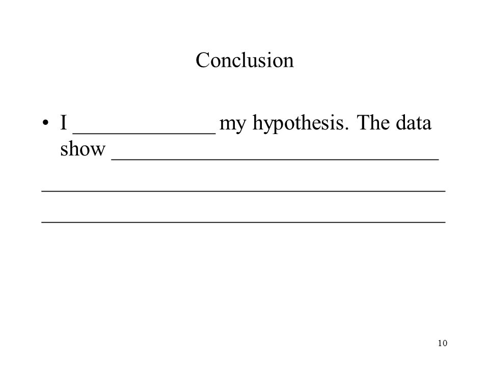 10 Conclusion I _____________ my hypothesis.