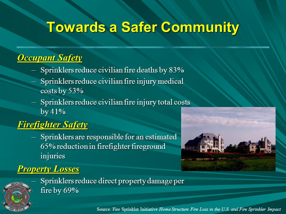 Towards a Safer Community Occupant Safety –Sprinklers reduce civilian fire deaths by 83% –Sprinklers reduce civilian fire injury medical costs by 53%