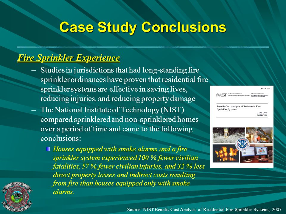 Case Study Conclusions Fire Sprinkler Experience – –Studies in jurisdictions that had long-standing fire sprinkler ordinances have proven that residen