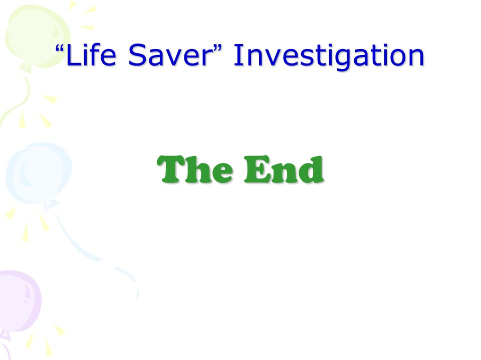 """ Life Saver "" Investigation The End"