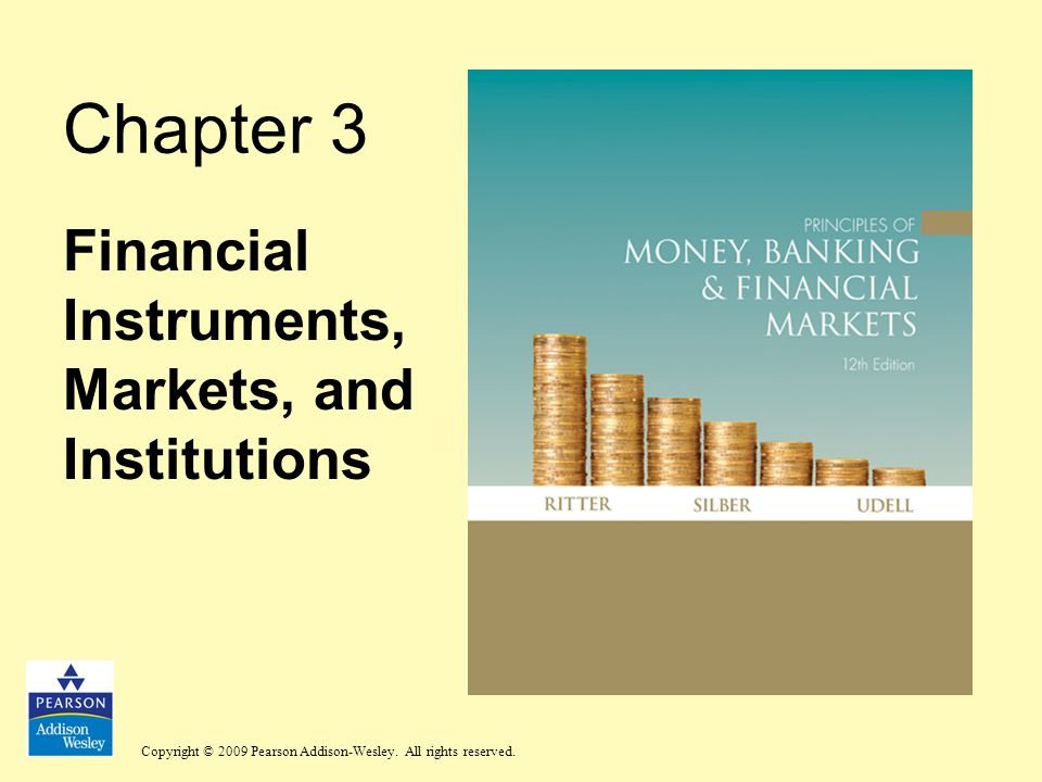 Copyright © 2009 Pearson Addison-Wesley. All rights reserved. Chapter 3 Financial Instruments, Markets, and Institutions