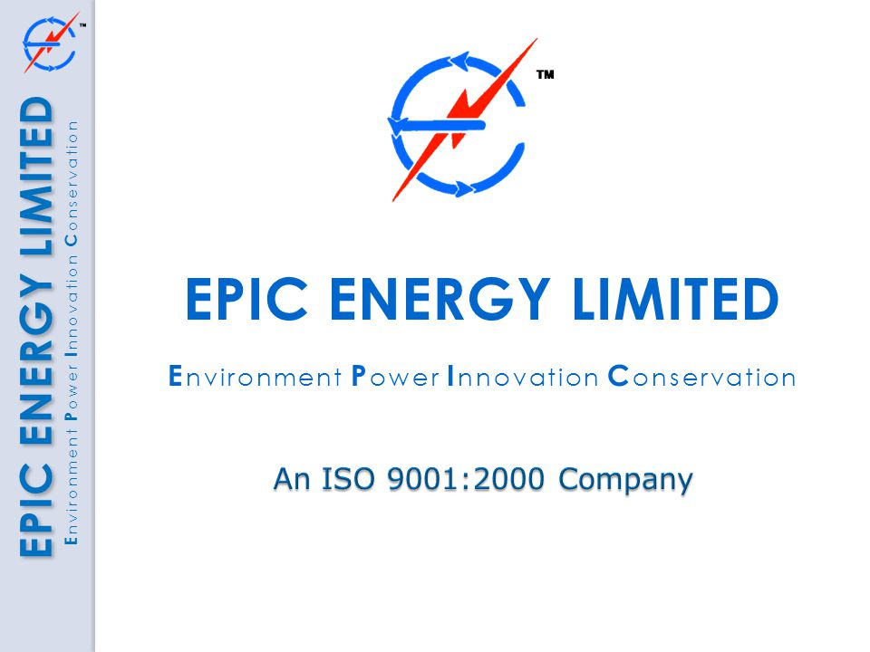 EPIC ENERGY LIMITED E nvironment P ower I nnovation C onservation EPIC ENERGY LIMITED
