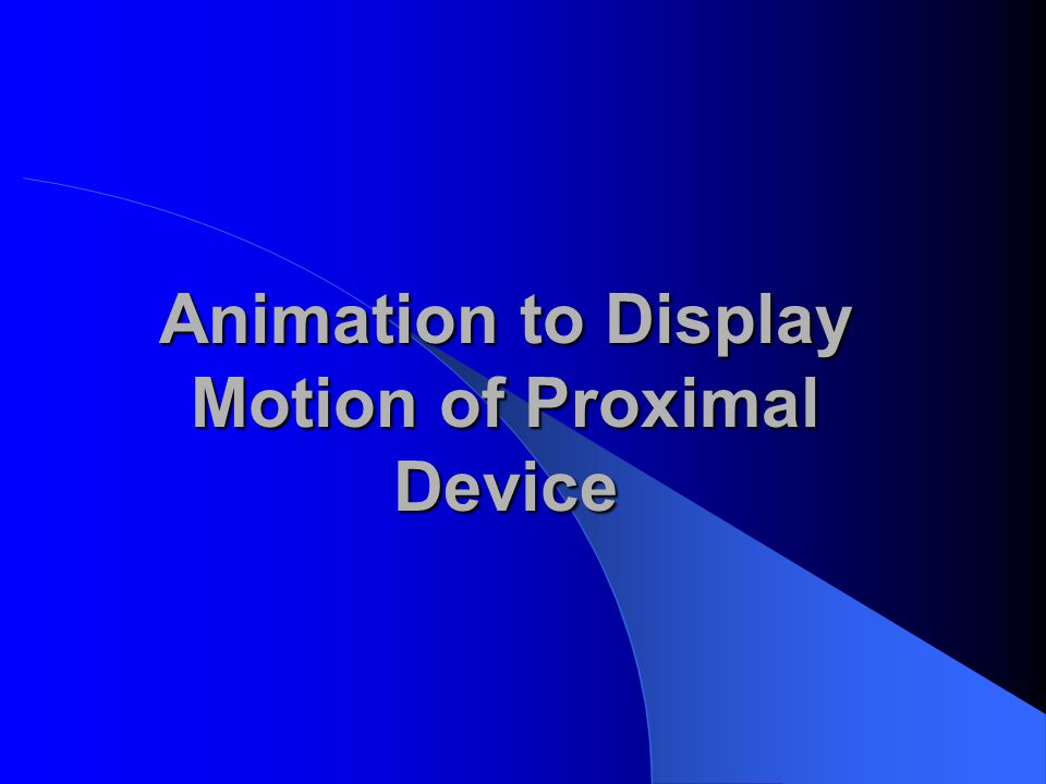 Animation to Display Motion of Proximal Device