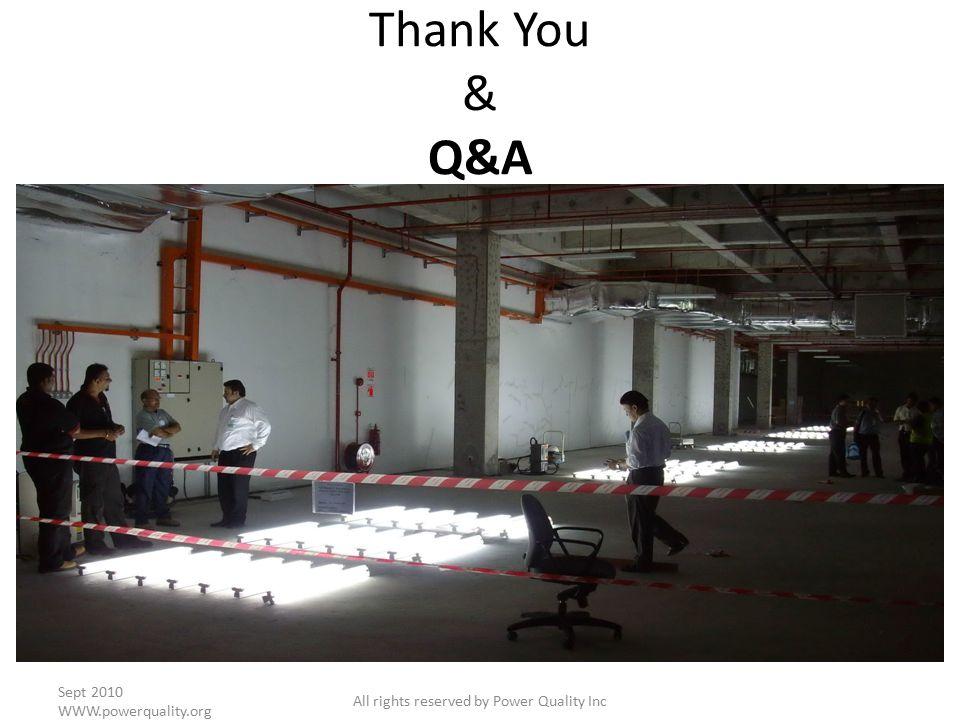 Thank You & Q&A Sept 2010 WWW.powerquality.org All rights reserved by Power Quality Inc