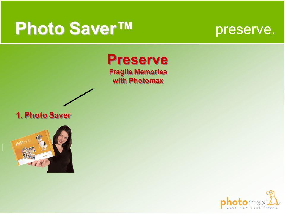 preserve. Photo Saver™ Preserve Fragile Memories with Photomax Preserve Fragile Memories with Photomax 1. Photo Saver