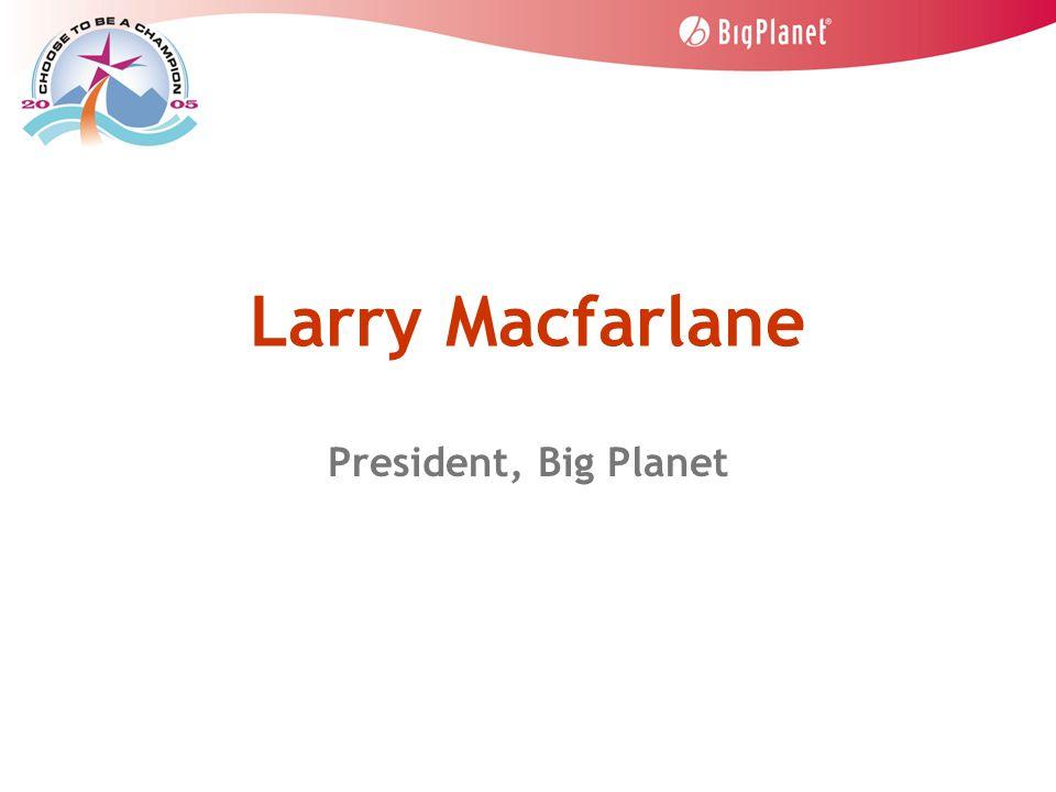 Larry Macfarlane President, Big Planet