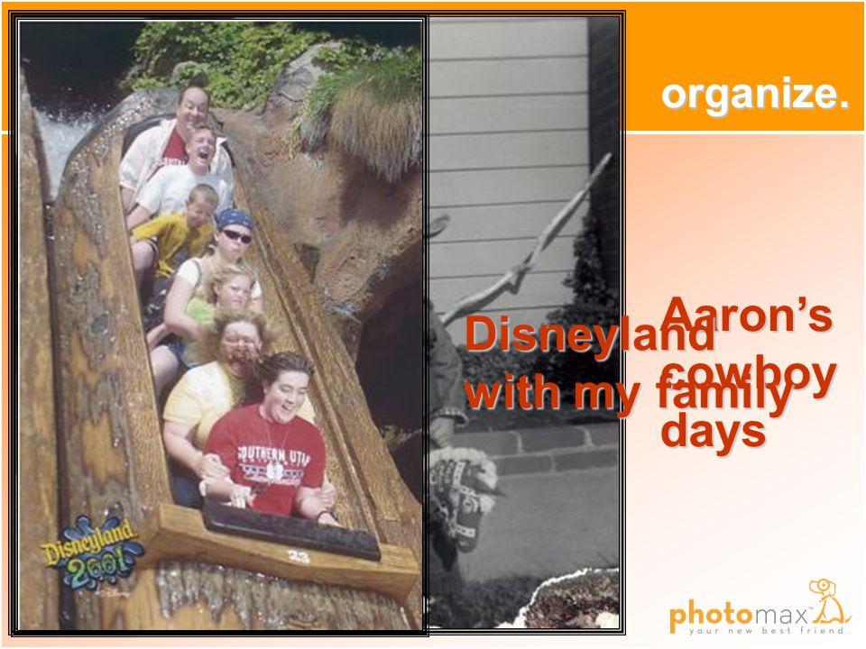organize. Aaron's cowboy days Disneyland with my family