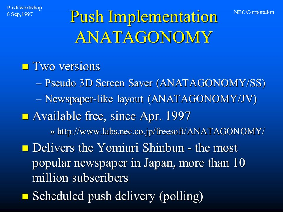 Push Implementation ANATAGONOMY n Two versions –Pseudo 3D Screen Saver (ANATAGONOMY/SS) –Newspaper-like layout (ANATAGONOMY/JV) n Available free, sinc