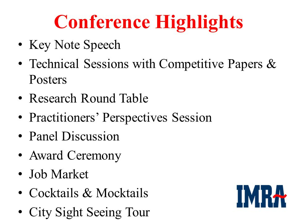Conference Highlights Key Note Speech Technical Sessions with Competitive Papers & Posters Research Round Table Practitioners' Perspectives Session Panel Discussion Award Ceremony Job Market Cocktails & Mocktails City Sight Seeing Tour