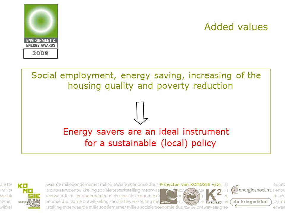 Added values Social employment, energy saving, increasing of the housing quality and poverty reduction Energy savers are an ideal instrument for a sustainable (local) policy 2009