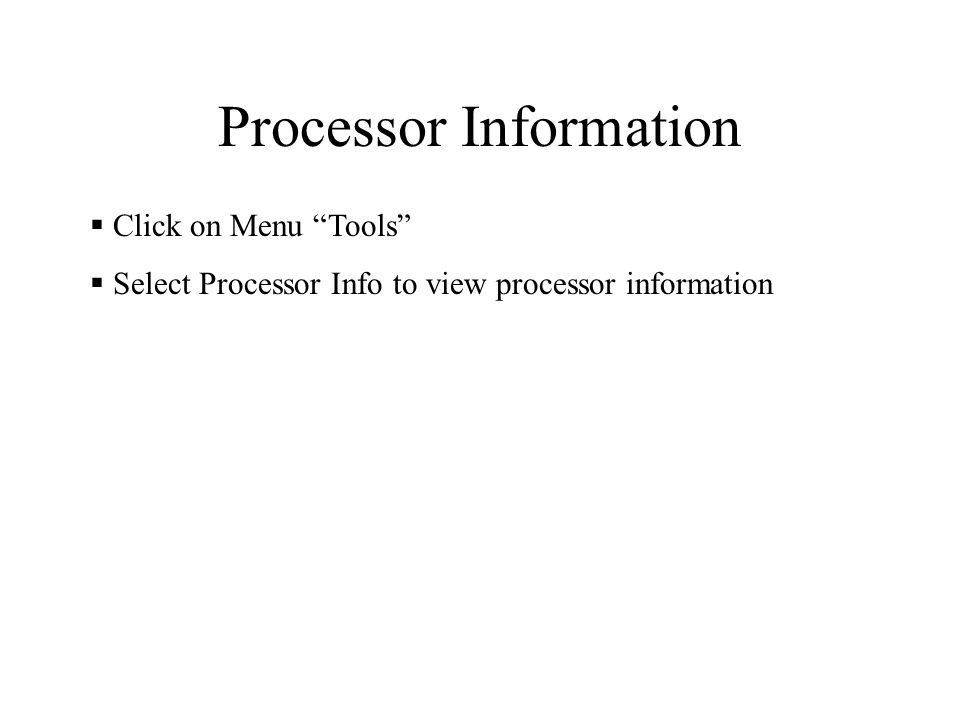 Processor Information  Click on Menu Tools  Select Processor Info to view processor information
