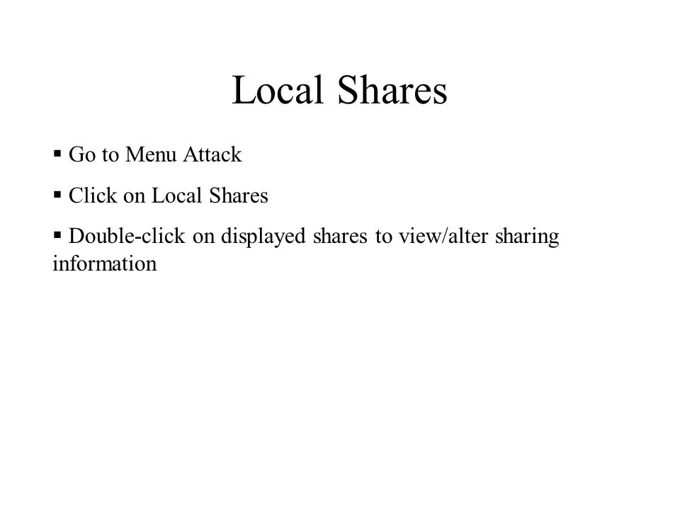 Local Shares  Go to Menu Attack  Click on Local Shares  Double-click on displayed shares to view/alter sharing information