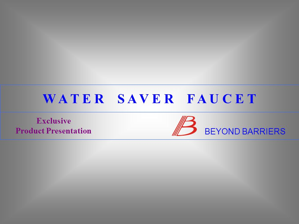 Water flows through spout 10 BEYOND BARRIERS Exclusive Product Presentation W A T E R S A V E R F A U C E T 0 15 5 20 10 25