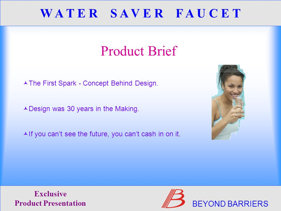 Product Brief BEYOND BARRIERS Exclusive Product Presentation W A T E R S A V E R F A U C E T The First Spark - Concept Behind Design.
