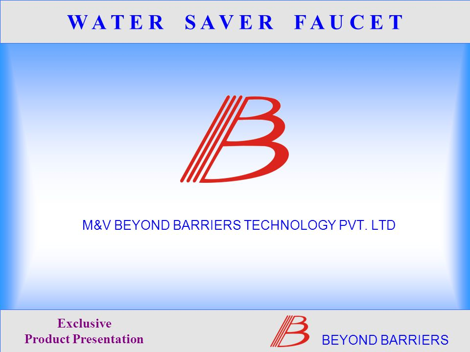 what do YOU see? BEYOND BARRIERS Exclusive Product Presentation W A T E R S A V E R F A U C E T
