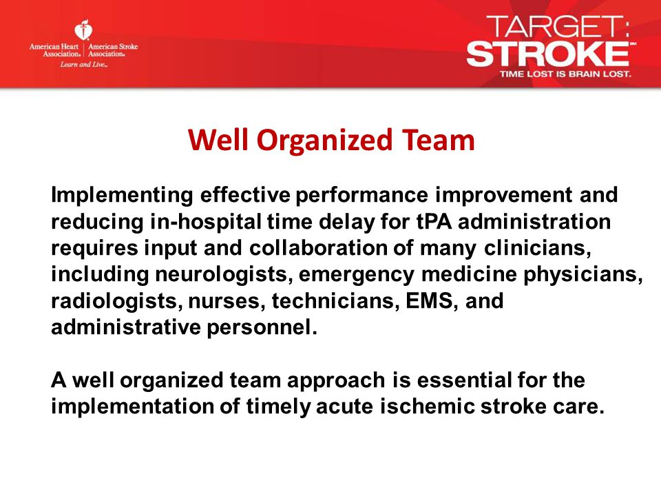 Implementing effective performance improvement and reducing in-hospital time delay for tPA administration requires input and collaboration of many clinicians, including neurologists, emergency medicine physicians, radiologists, nurses, technicians, EMS, and administrative personnel.