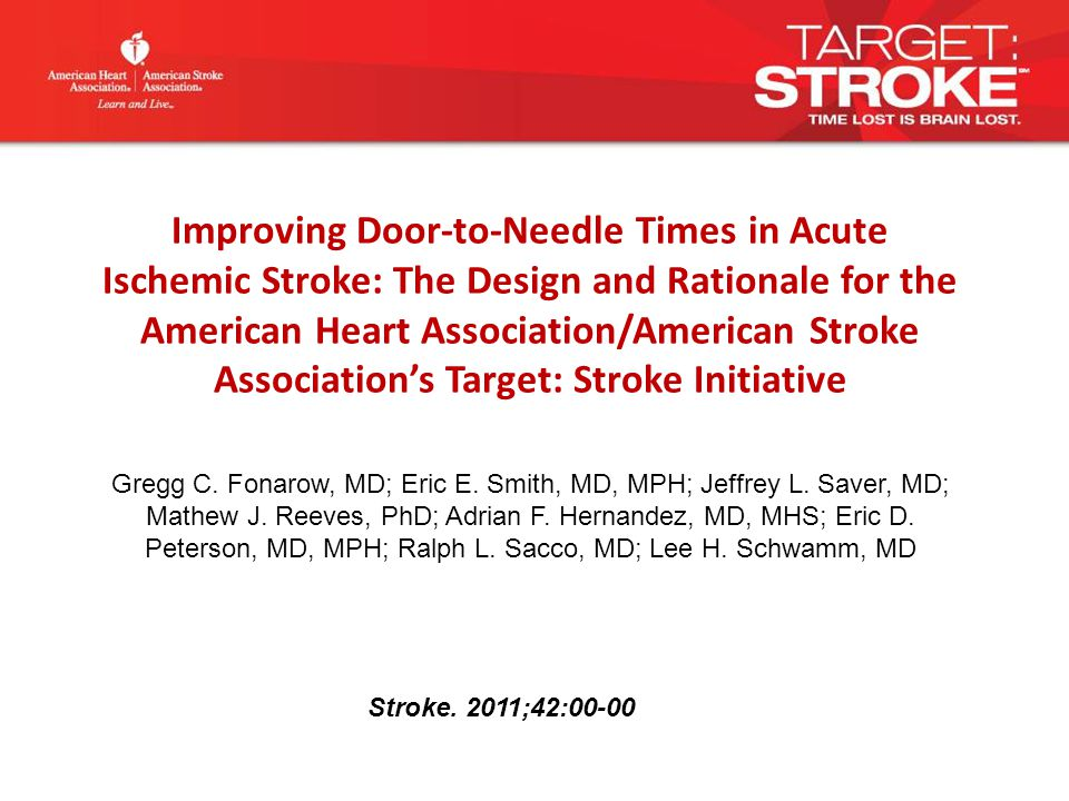 Improving Door-to-Needle Times in Acute Ischemic Stroke: The Design and Rationale for the American Heart Association/American Stroke Association's Target: Stroke Initiative Gregg C.