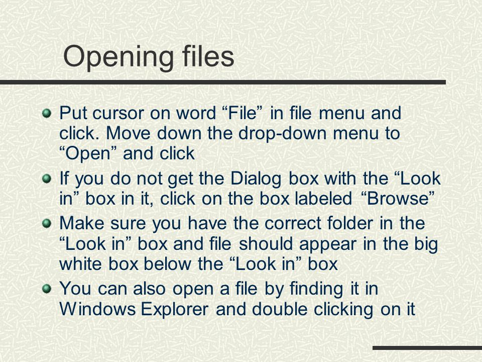 Opening files Put cursor on word File in file menu and click.