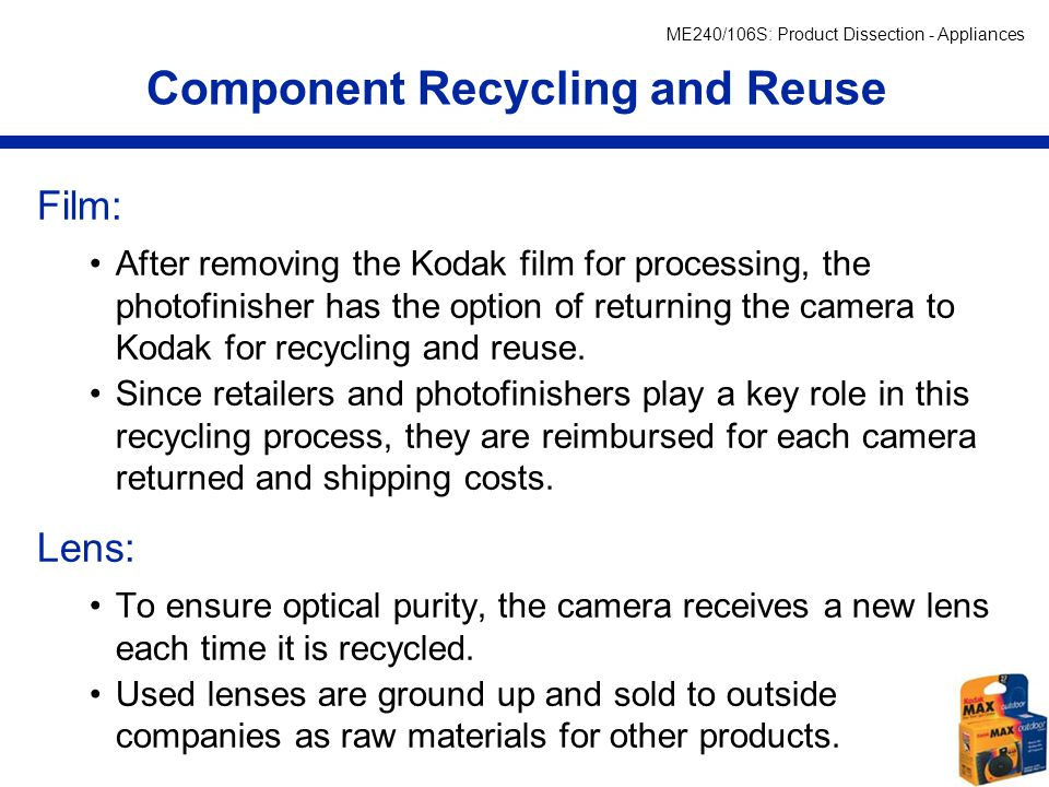 ME240/106S: Product Dissection - Appliances Component Recycling and Reuse Film: After removing the Kodak film for processing, the photofinisher has th