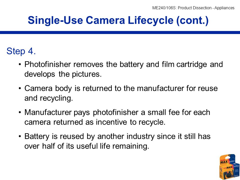ME240/106S: Product Dissection - Appliances Single-Use Camera Lifecycle (cont.) Step 5.