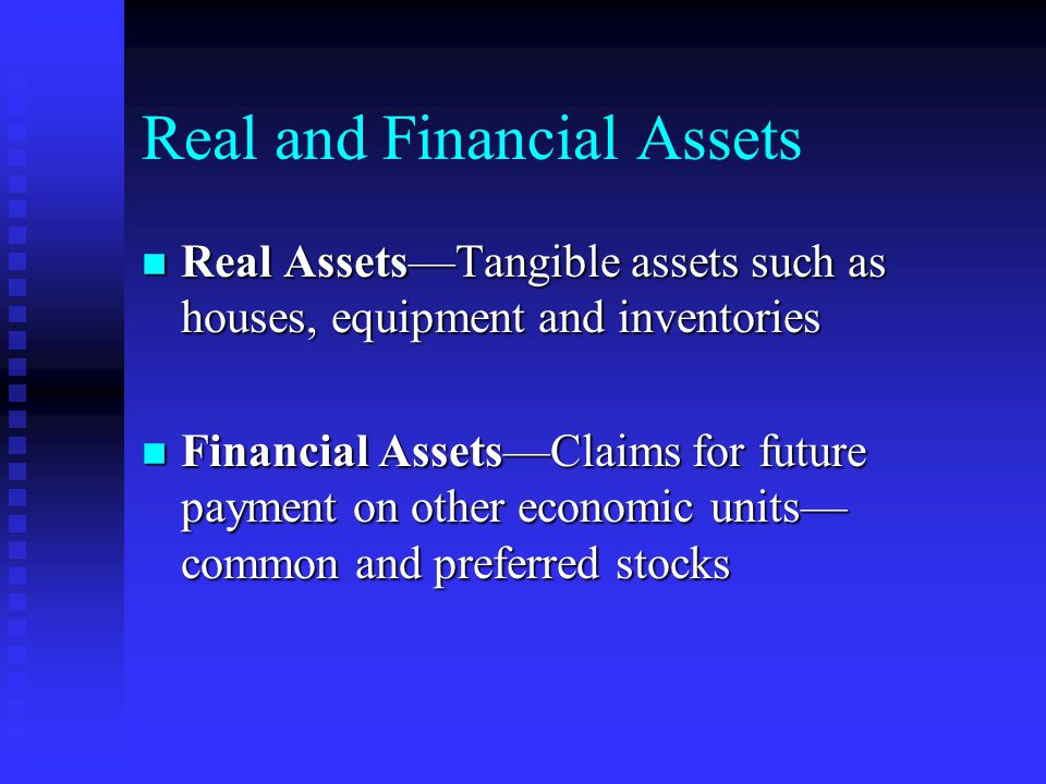 Real and Financial Assets n Real Assets—Tangible assets such as houses, equipment and inventories n Financial Assets—Claims for future payment on othe