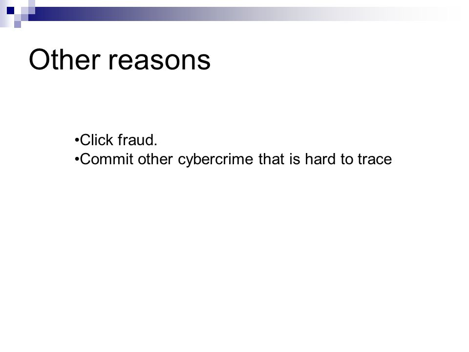 Other reasons Click fraud. Commit other cybercrime that is hard to trace