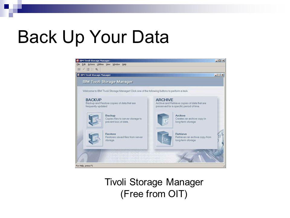 Back Up Your Data Tivoli Storage Manager (Free from OIT)